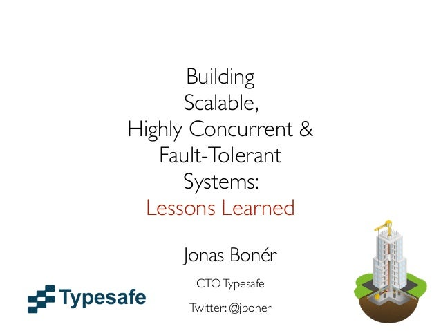 Building      Scalable,Highly Concurrent &   Fault-Tolerant      Systems:  Lessons Learned     Jonas Bonér       CTO Types...