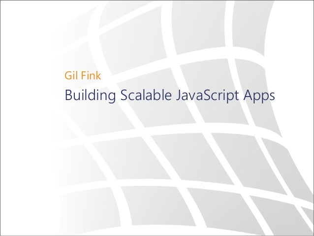 Gil Fink  Building Scalable JavaScript Apps