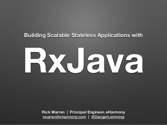 Building Scalable Stateless Applications with RxJava  Rick Warren | Principal Engineer, eHarmony  rwarren@eharmony.com | @...