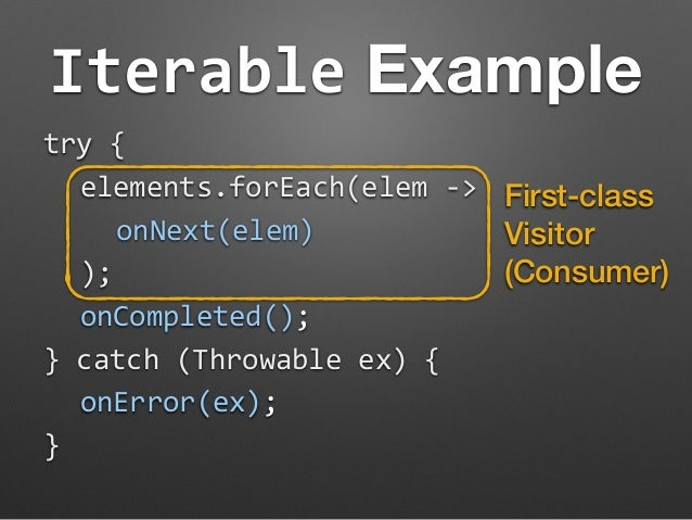 Iterable Example  try  {  elements.forEach(elem  -‐>  onNext(elem)  );  onCompleted();  }  catch  (Throwable  ex)  {  onE...