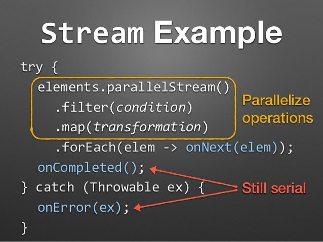 Stream Example  try  {  elements.parallelStream()  Parallelize  operations  .filter(condition)  .map(transformation)  .for...