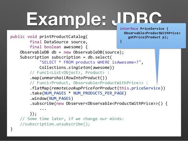 Example: JDBC  public  void  printProductCatalog(  final  DataSource  source,  final  boolean  awesome)  {  ObservableDB  ...