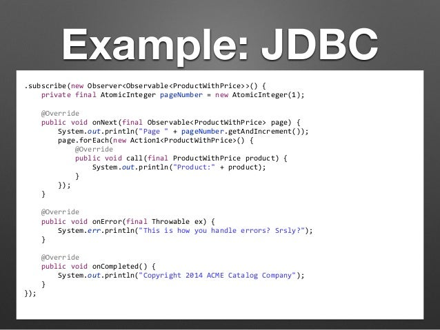 Example: JDBC  .subscribe(new  Observer<Observable<ProductWithPrice>>()  {  private  final  AtomicInteger  pageNumber  =  ...