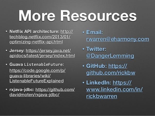 More Resources  • Netflix API architecture: http://  techblog.netflix.com/2013/01/  optimizing-netflix-api.html  • Jersey:...