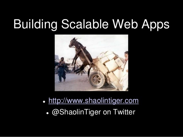 Building Scalable Web Apps  http://www.shaolintiger.com  @ShaolinTiger on Twitter
