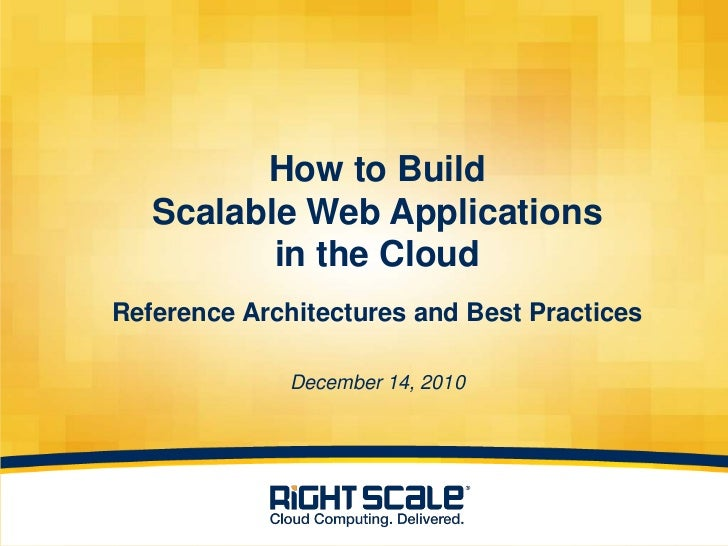 How to BuildScalable Web Applicationsin the CloudReference Architectures and Best PracticesDecember 14, 2010<br />