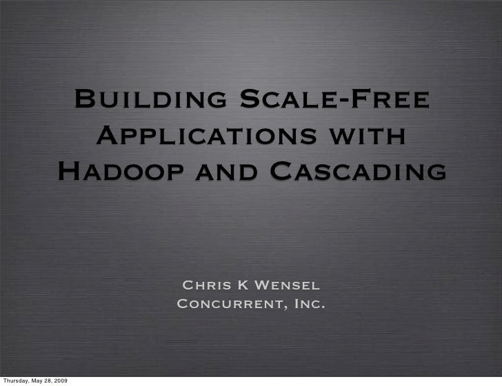 Building Scale-Free                    Applications with                  Hadoop and Cascading                            ...