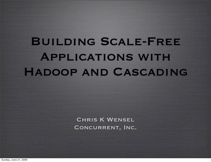 Building Scale-Free                    Applications with                  Hadoop and Cascading                           C...