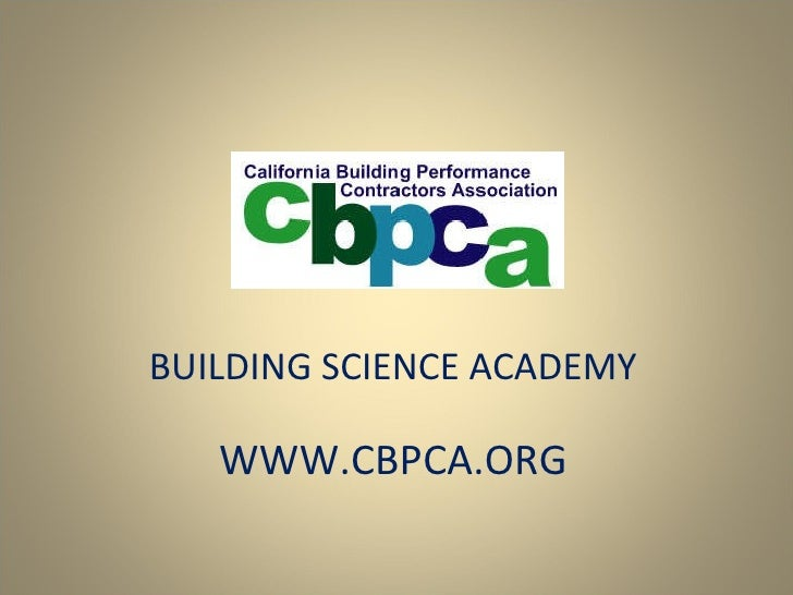 BUILDING SCIENCE ACADEMY WWW.CBPCA.ORG