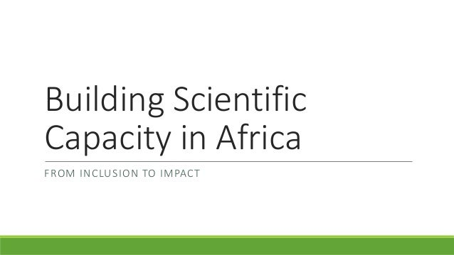 Building Scientific Capacity in Africa FROM INCLUSION TO IMPACT