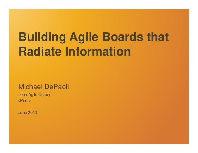 Building Agile Boards that Radiate Information Michael DePaoli Lean-Agile Coach cPrime June 2013