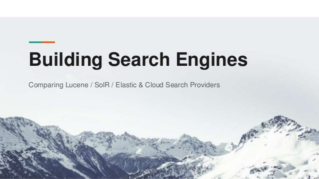 Building Search Engines Comparing Lucene / SolR / Elastic & Cloud Search Providers