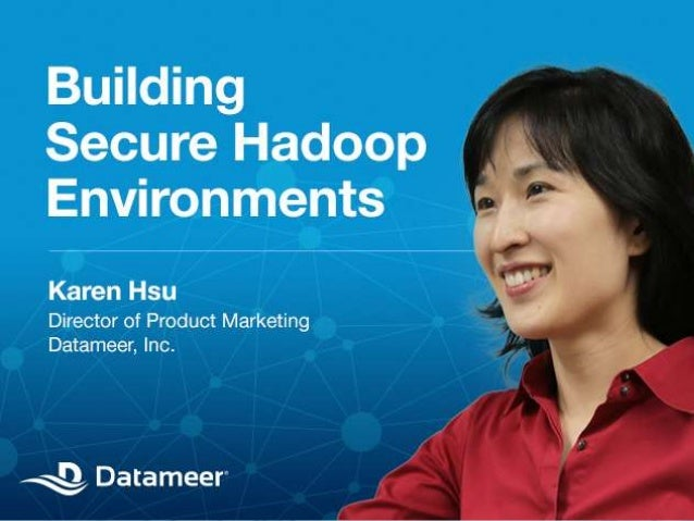 Building Secure Hadoop Environments  © 2012 Datameer, Inc. All rights reserved. © 2012 Datameer, Inc. All rights reserved.