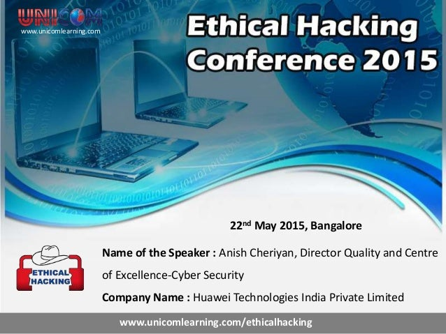22nd May 2015, Bangalore Name of the Speaker : Anish Cheriyan, Director Quality and Centre of Excellence-Cyber Security Co...
