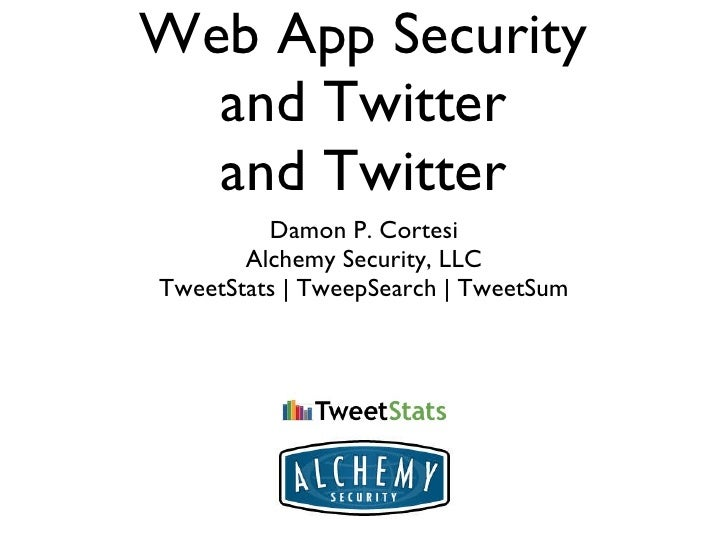 Web App Security and Twitter and Twitter <ul><li>Damon P. Cortesi </li></ul><ul><li>Alchemy Security, LLC </li></ul><ul><l...