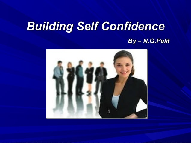 Building Self ConfidenceBuilding Self Confidence By – N.G.PalitBy – N.G.Palit