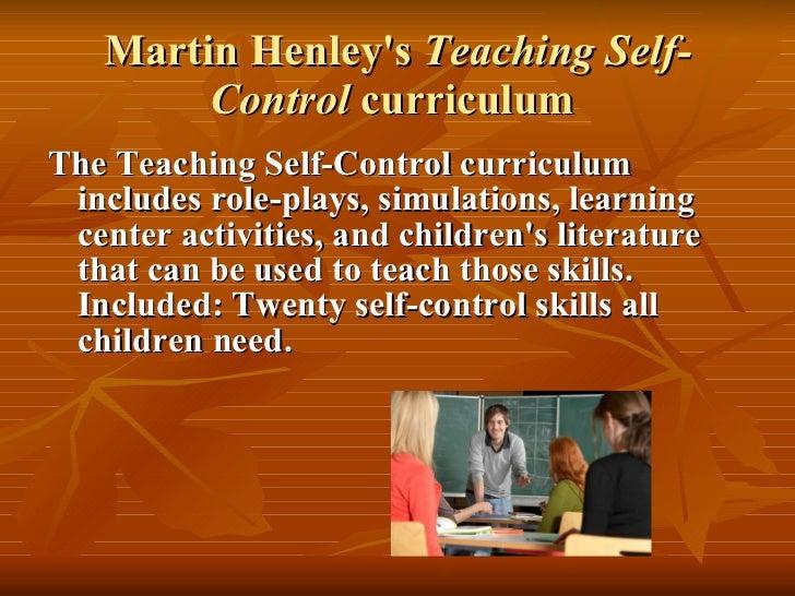 Martin Henley's  Teaching Self-Control  curriculum  <ul><li>The Teaching Self-Control curriculum includes role-plays, simu...