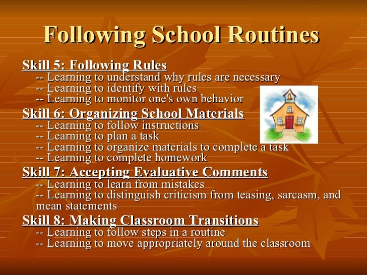 Following School Routines   <ul><li>Skill 5: Following Rules -- Learning to understand why rules are necessary -- Learning...