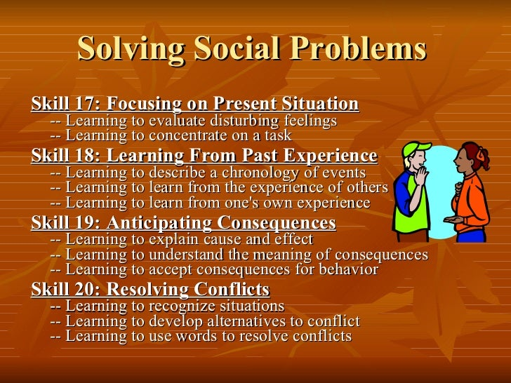 Solving Social Problems   <ul><li>Skill 17: Focusing on Present Situation -- Learning to evaluate disturbing feelings -- L...