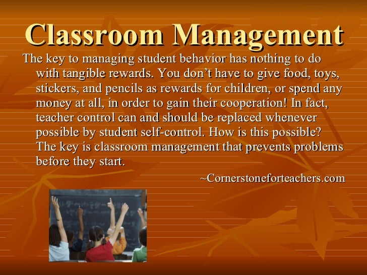 Classroom Management <ul><li>The key to managing student behavior has nothing to do with tangible rewards. You don't have ...