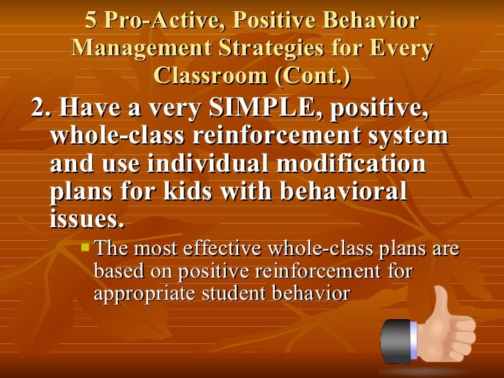 5 Pro-Active, Positive Behavior Management Strategies for Every Classroom (Cont.) <ul><li>2. Have a very SIMPLE, positive,...