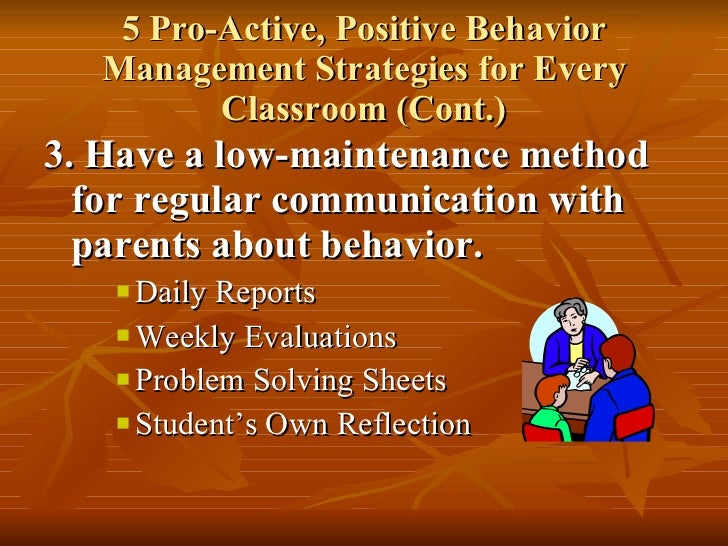 5 Pro-Active, Positive Behavior Management Strategies for Every Classroom (Cont.) <ul><li>3. Have a low-maintenance method...