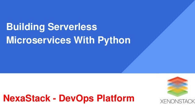Building Serverless Microservices With Python NexaStack - DevOps Platform