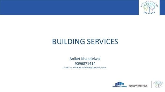 BUILDING SERVICES Aniket Khandelwal 9096871414 Email id- aniket.khandelwal@shapoorji.com