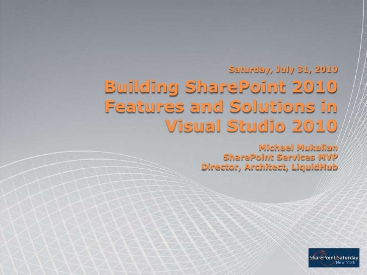 Building SharePoint 2010 Features and Solutions inVisual Studio 2010<br />Saturday, July 31, 2010<br />Michael Mukalian<br...