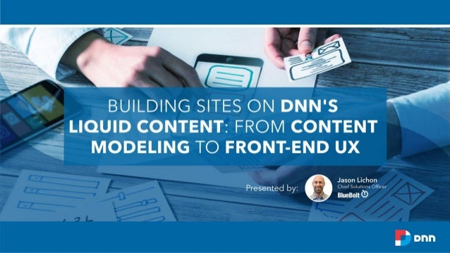 "Building Sites on DNN's Liquid Content Agenda 1. Introduction to Jason 2. What is ""Liquid Content?"" 3. Evolution of websit..."