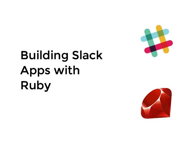 Building SlackBuilding Slack Apps withApps with RubyRuby