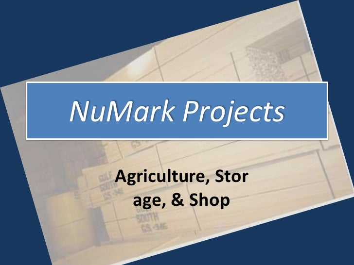NuMark Projects   Agriculture, Stor     age, & Shop