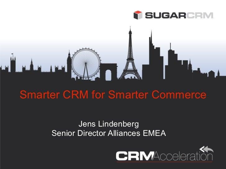 Smarter CRM for Smarter Commerce            Jens Lindenberg     Senior Director Alliances EMEA