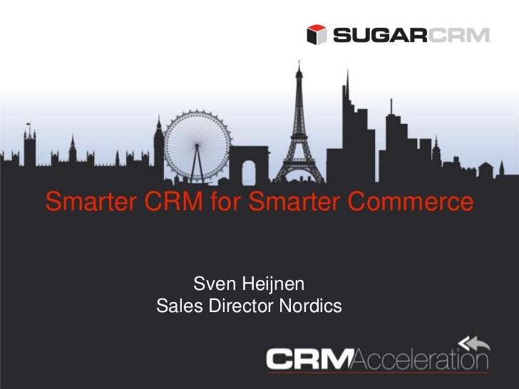 Smarter CRM for Smarter Commerce            Sven Heijnen        Sales Director Nordics