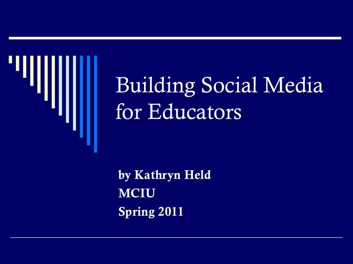 Building Social Media for Educators by Kathryn Held MCIU Spring 2011