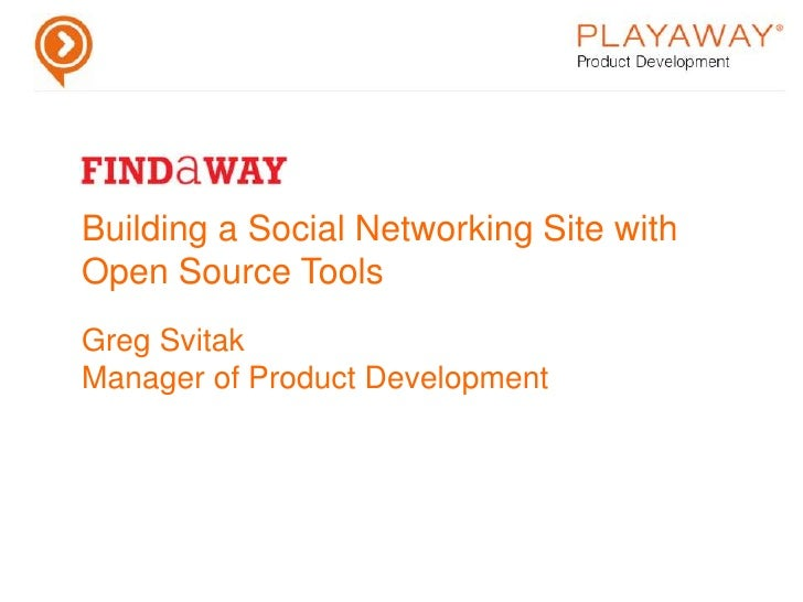 Building a Social Networking Site with Open Source ToolsGreg SvitakManager of Product Development<br />
