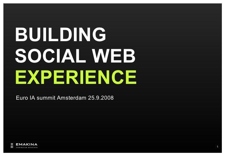 BUILDING SOCIAL WEB EXPERIENCE Euro IA summit Amsterdam 25.9.2008