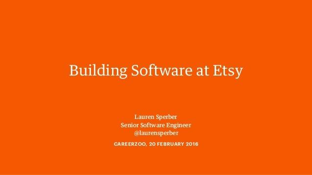 Lauren Sperber Senior Software Engineer @laurensperber Building Software at Etsy CAREERZOO, 20 FEBRUARY 2016