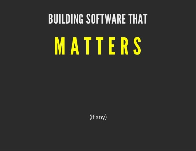 BUILDING SOFTWARE THAT  MATTERS (if any)