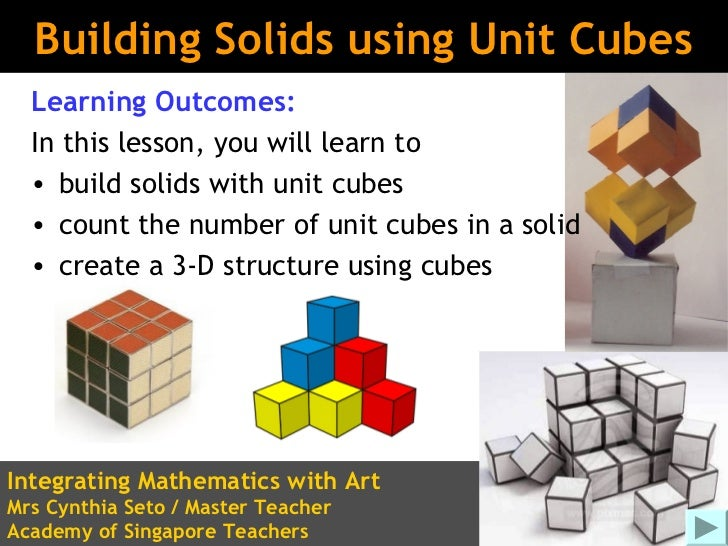 Building Solids using Unit Cubes  Learning Outcomes:  In this lesson, you will learn to  • build solids with unit cubes  •...