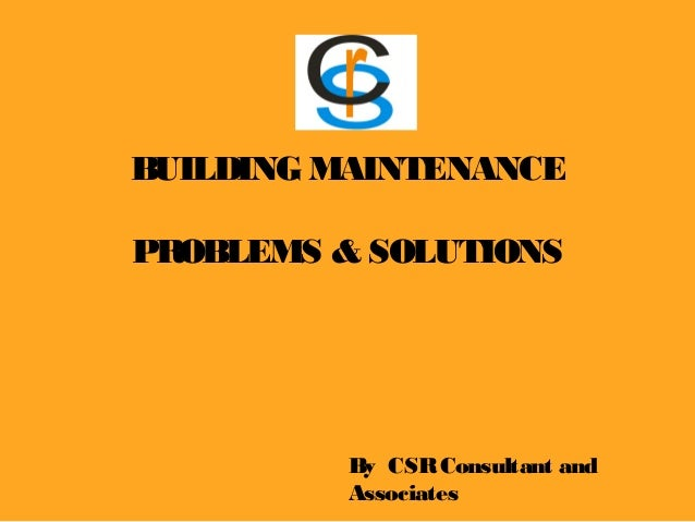 BUILDING MAINTENANCE PROBLEMS & SOLUTIONS By CSRConsultant and Associates