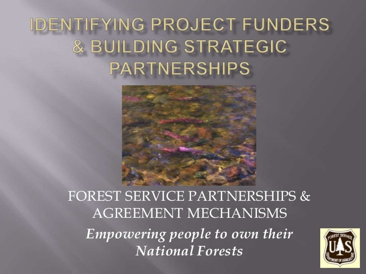 FOREST SERVICE PARTNERSHIPS &   AGREEMENT MECHANISMS  Empowering people to own their        National Forests
