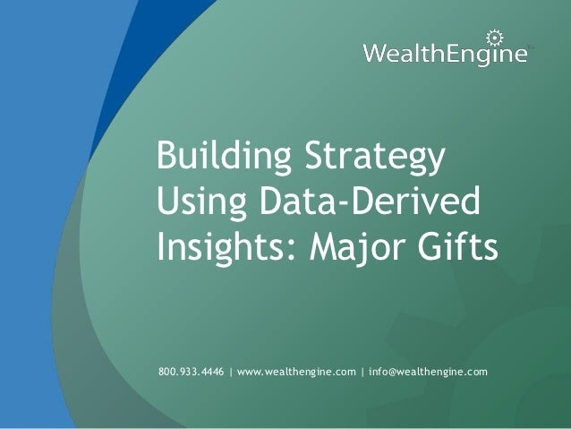 Building StrategyUsing Data-DerivedInsights: Major Gifts800.933.4446 | www.wealthengine.com | info@wealthengine.com