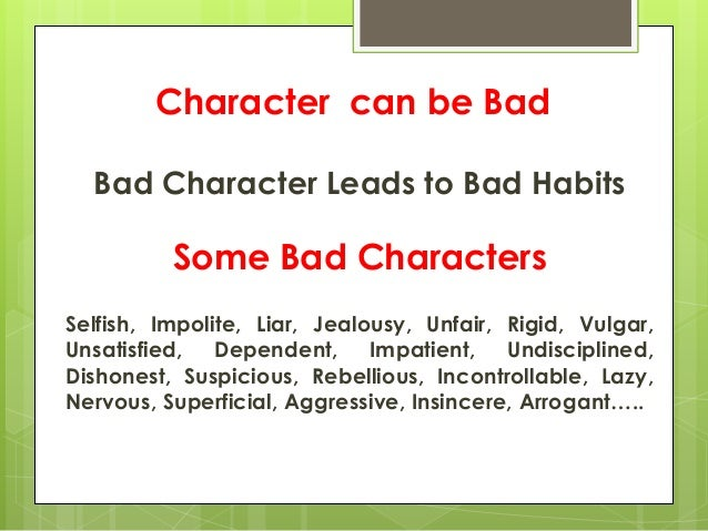 bad character This is a game for learning vocabulary words including arrogant, awkward, bad-tempered, bossy, conceited, cruel, crazy, dangerous, deceitful, demanding, depressing enjoy learning.