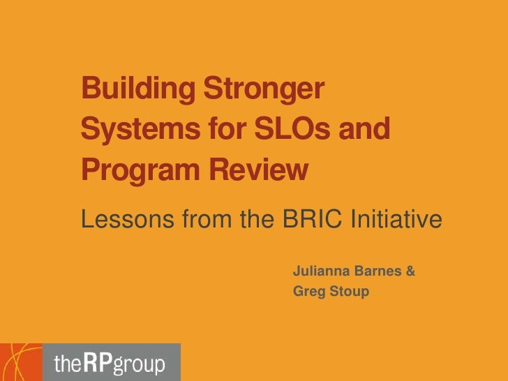 Building Stronger Systems for SLOs and Program Review<br />Lessons from the BRIC Initiative<br />