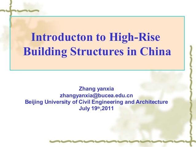 Introducton to High-Rise Building Structures in China Zhang yanxia zhangyanxia@bucea.edu.cn Beijing University of Civil En...