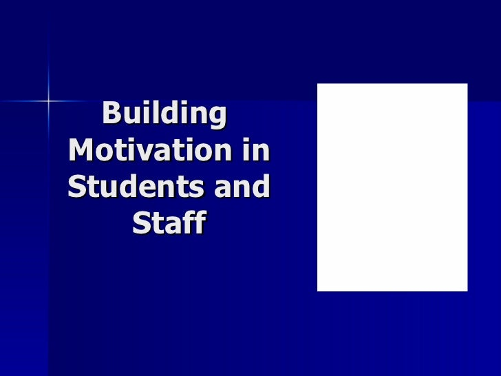 Building  Motivation in Students and Staff