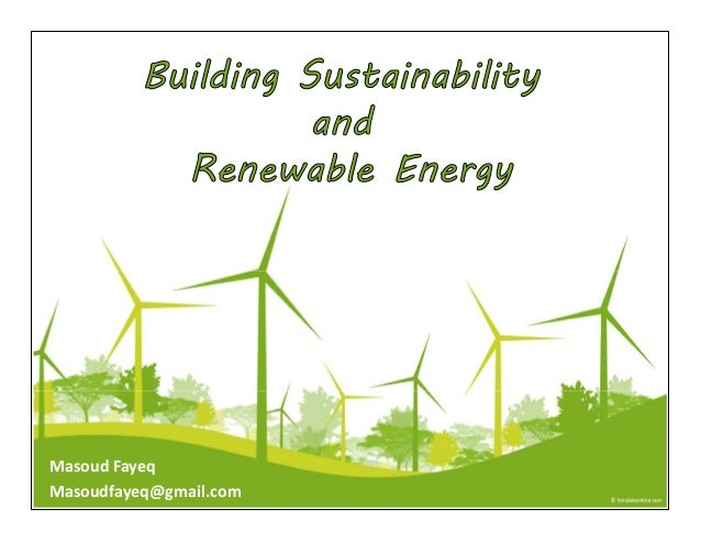 Building Sustainability and Renewable Energy Masoud Fayeq Masoudfayeq@gmail.com