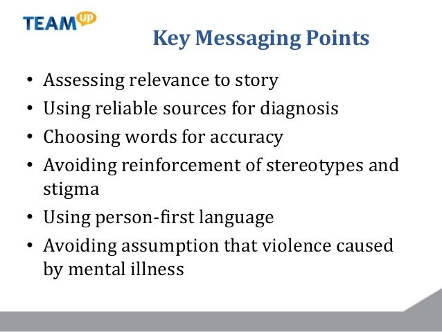 Key Messaging Points • Assessing relevance to story • Using reliable sources for diagnosis • Choosing words for accuracy •...