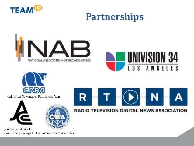 Partnerships California Newspaper Publishers Assn California Broadcasters Assn Journalism Assn of Community Colleges